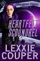 Heartfelt Scoundrel ebook by Lexxie Couper