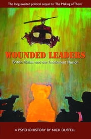 Wounded Leaders - British Elitism and the Entitlement Illusion: A Psychohistory ebook by Nick Duffell