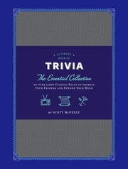 Ultimate Book of Trivia - The Essential Collection of over 1,000 Curious Facts to Impress Your Friends and Expand Your Mind ebook by Scott McNeely