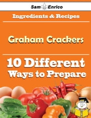 10 Ways to Use Graham Crackers (Recipe Book) - 10 Ways to Use Graham Crackers (Recipe Book) ebook by Merle Mcmillian