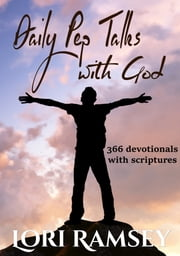 Daily Pep Talks with God - 366 daily devotionals with scripture ebook by Lori Ramsey