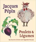 Poulets & Légumes - My Favorite Chicken and Vegetable Recipes ebook by