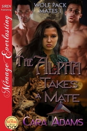 The Alpha Takes a Mate ebook by Cara Adams