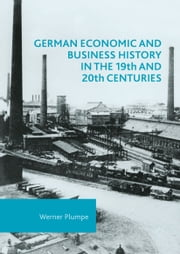 German Economic and Business History in the 19th and 20th Centuries ebook by Werner Plumpe