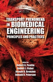Transport Phenomena in Biomedical Engineering: Principles and Practices ebook by Peattie, Robert A.