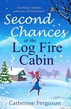 Second Chances at the Log Fire Cabin ebook by Catherine Ferguson