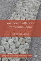 Memory Matters in Transitional Peru ebook by M. Saona