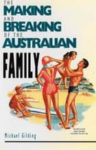 The Making and Breaking of the Australian Family ebook by Michael Gilding