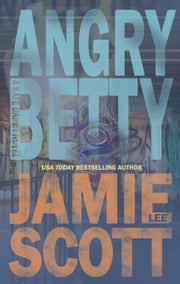 Angry Betty - A Kate Darby Crime Novel, #1 ekitaplar by Jamie Lee Scott