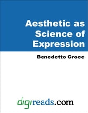 Aesthetic as Science of Expression ebook by Croce, Benedetto