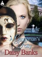 A Gentleman's Folly ebook by Daisy Banks