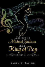 Letters to Michael Jackson aka King of Pop - Book 2 ebook by Karen Z. Taylor