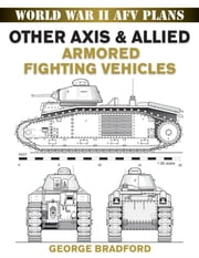 Other Axis & Allied Armored Fighting Vehicles ebook by George Bradford