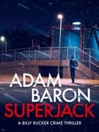 SuperJack - A totally gripping thriller with a twist you won't see coming ebook by Adam Baron
