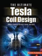 The ULTIMATE Tesla Coil Design and Construction Guide ebook by Mitch Tilbury