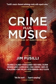 Crime Plus Music - Twenty Stories of Music-Themed Noir ebook by Jim Fusilli,Craig Johnson,David Liss,Val McDermid,Alison  Gaylin