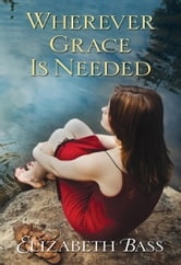 Wherever Grace Is Needed ebook by Elizabeth Bass