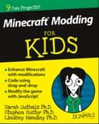 Minecraft Modding For Kids For Dummies ebook by Sarah Guthals,Stephen Foster,Lindsey Handley