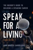 Speak for a Living, 2nd Edition - The Insider's Guide to Building a Speaking Career ebook by Anne Bruce, Sardek Love