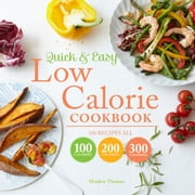 Quick and Easy Low Calorie Cookbook - 100 recipes, all 100 calories, 200 calories or 300 calories ebook by Heather Thomas