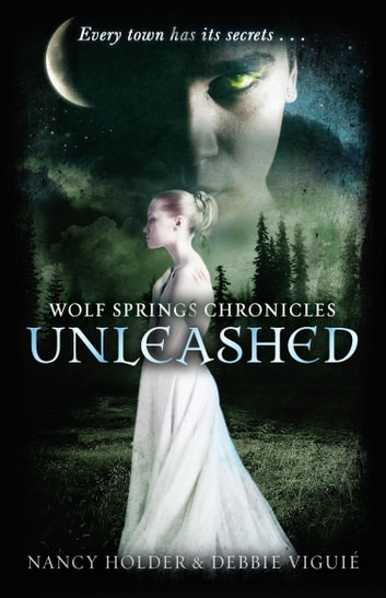 Wolf Springs Chronicles: Unleashed - Book 1 ebook by Debbie Viguie,Nancy Holder