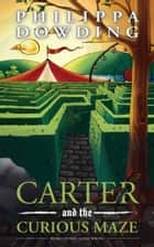 Carter and the Curious Maze - Weird Stories Gone Wrong ebook by Philippa Dowding