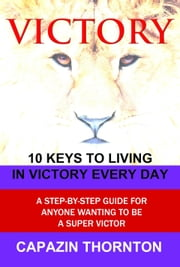 VICTORY 10 Keys to Living in Victory Every Day ebook by Capazin Thornton