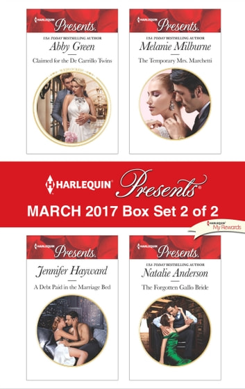 Harlequin Presents March 2017 - Box Set 2 of 2 - Claimed for the De Carrillo Twins\A Debt Paid in the Marriage Bed\The Temporary Mrs Marchetti\The Forgotten Gallo Bride ebook by Abby Green,Jennifer Hayward,Melanie Milburne,Natalie Anderson
