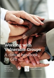 Working with Vulnerable Groups - A clinical handbook for GPs ebook by Paramjit Gill, Nat Wright, Iain Brew