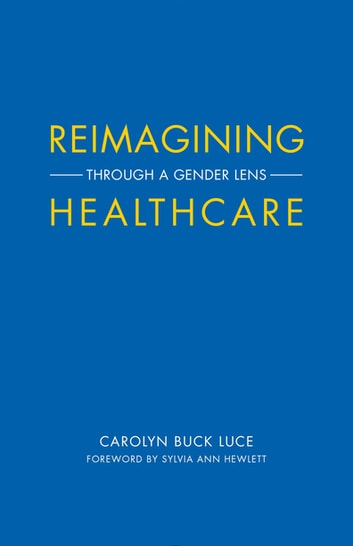 Reimagining Healthcare - Through a Gender Lens ebook by Carolyn Buck Luce