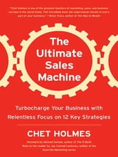 The Ultimate Sales Machine - Turbocharge Your Business with Relentless Focus on 12 Key Strategies ebook by Chet Holmes,Jay Conrad Levinson