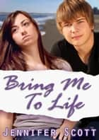 Bring Me To Life - Hot and Cold Series, #1 ebook by Jennifer Scott