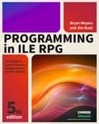 Programming in ILE RPG ebook by Jim Buck,Bryan Meyers