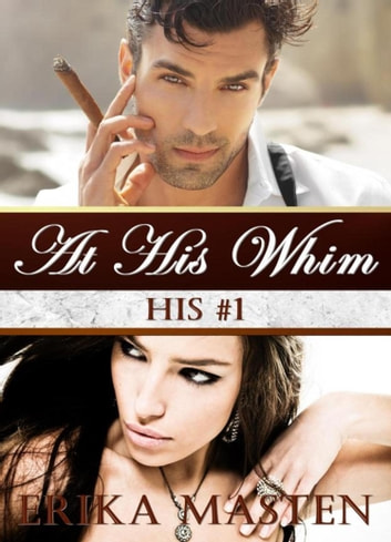 At His Whim: His #1 (A Billionaire Domination Serial) ebook by Erika Masten