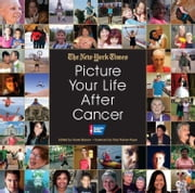 Picture Your Life After Cancer ebook by The New York Times, Karen Barrow, Tara Parker-Pope