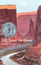 Sing Down the Moon ebook by Scott O'Dell
