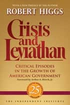 Crisis and Leviathan: Critical Episodes in the Growth of American Government ebook by Robert Higgs, Arthur A. Ekirch Jr.