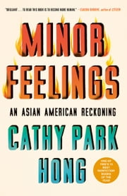 Minor Feelings - An Asian American Reckoning ebook by Cathy Park Hong