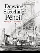 Drawing and Sketching in Pencil ebook by Arthur L. Guptill