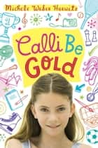 Calli Be Gold ebook by Michele Weber Hurwitz