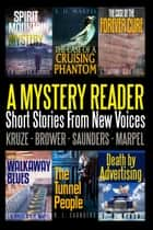 A Mystery Reader 001: Short Stories From New Voices - Short Story Fiction Anthology ebook by S. H. Marpel, C. C. Brower, J. R. Kruze,...