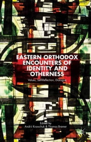Eastern Orthodox Encounters of Identity and Otherness - Values, Self-Reflection, Dialogue ebook by A. Krawchuk,T. Bremer