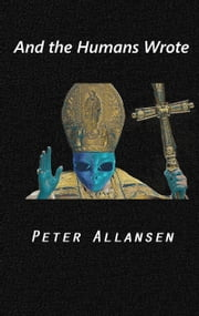 And the Humans Wrote ebook by Peter E. Allansen