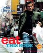 Eat This Book - Cooking with Global Fresh Flavors: A Cookbook eBook by Tyler Florence
