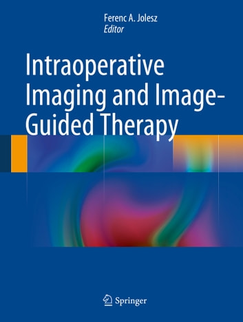 Intraoperative Imaging and Image-Guided Therapy ebook by