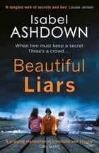 Beautiful Liars - Shortlisted in the Dead Good Reader Awards 2018 ebook by Isabel Ashdown