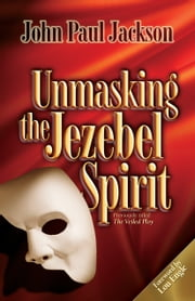 Unmasking the Jezebel Spirit ebook by John Paul Jackson,Lou Engle