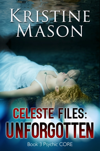 Celeste Files: Unforgotten ebook by Kristine Mason