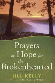 Prayers of Hope for the Brokenhearted ebook by Jill Kelly