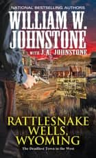 Rattlesnake Wells, Wyoming ekitaplar by William W. Johnstone, J.A. Johnstone
